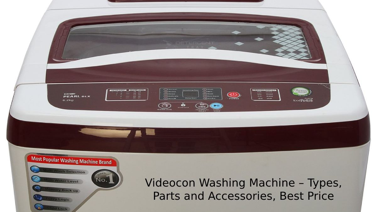 Videocon Washing Machine – Types, Features, Parts and Accessories, Best Price
